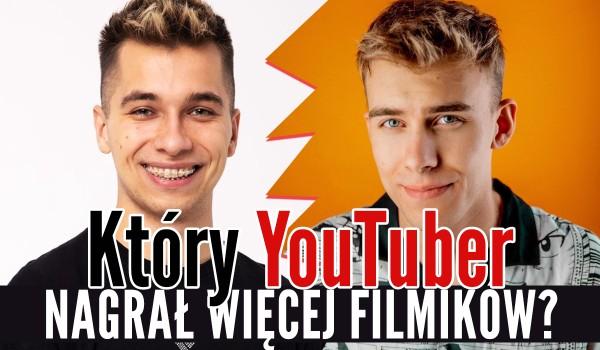 Który YouTuber nagrał więcej filmików?