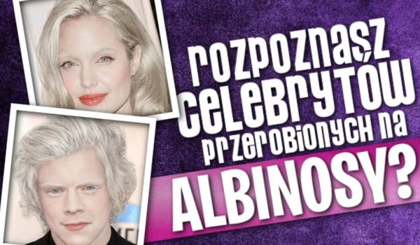 Rozpoznasz celebrytów przerobionych na albinosy?