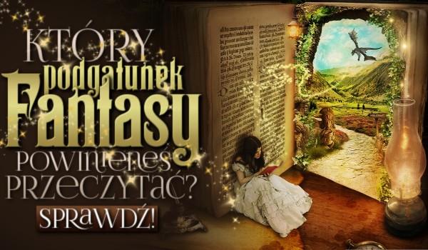 Który podgatunek fantasy powinieneś przeczytać?