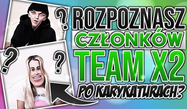 Rozpoznasz członków Team X2 po karykaturach?