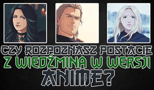 """Czy rozpoznasz postacie z serialu """"Wiedźmin"""" w wersji anime?"""