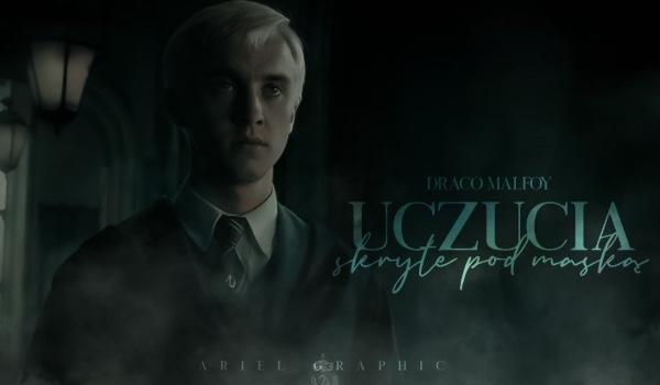 Uczucia skryte pod maską | Draco Malfoy | Part One