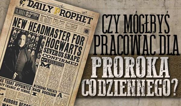 Czy mógłbyś pracować dla Proroka Codziennego?