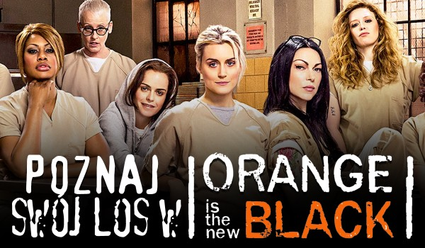 "Poznaj swój los w ""Orange Is The New Black""!"