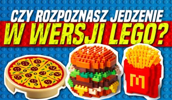 Czy rozpoznasz jedzenie w wersji LEGO?