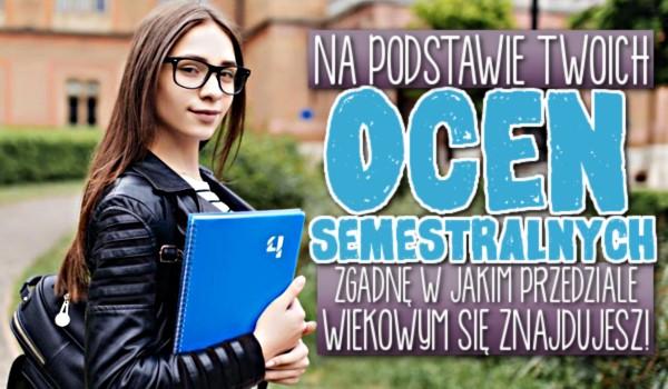 Na podstawie Twoich ocen semestralnych zgadnę, w jakim przedziale wiekowym się znajdujesz!