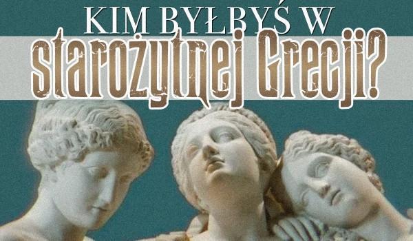 Kim byłbyś w starożytnej Grecji?