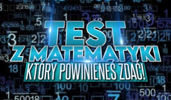 Test z matematyki, który powinieneś zdać!