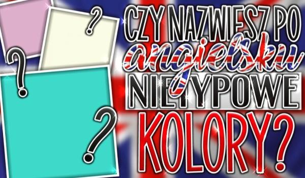 Czy nazwiesz po angielsku nietypowe kolory?