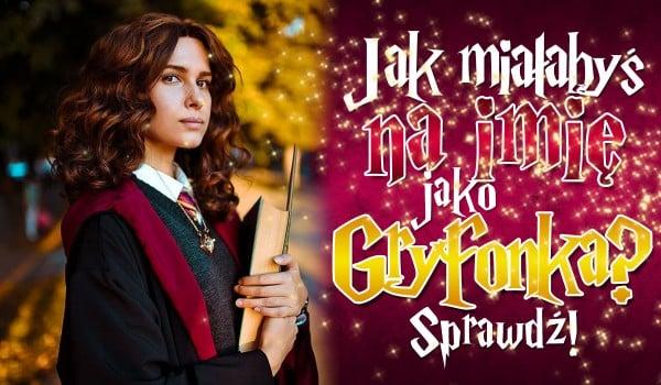 Jak miałabyś na imię jako Gryfonka?