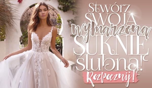 Stwórz swoją wymarzoną suknię ślubną!