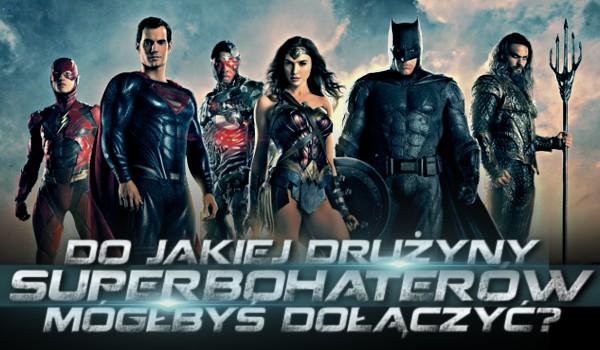 Do jakiej drużyny superbohaterów mógłbyś dołączyć?