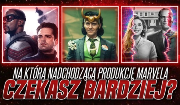 Na którą nadchodzącą produkcję Marvela czekasz bardziej?