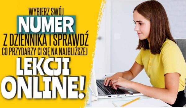 Wybierz swój numer z dziennika i sprawdź, co przydarzy Ci się na najbliższej lekcji online!