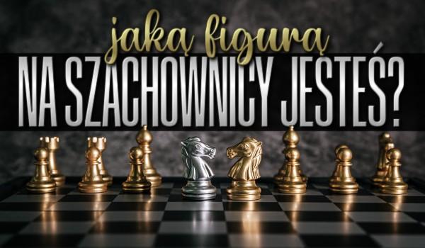 Jaką figurą na szachownicy jesteś?