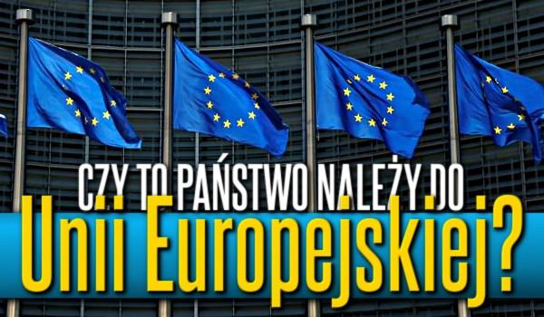 Czy to państwo należy do Unii Europejskiej?