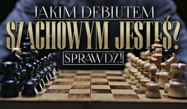 Jakim debiutem szachowym jesteś?