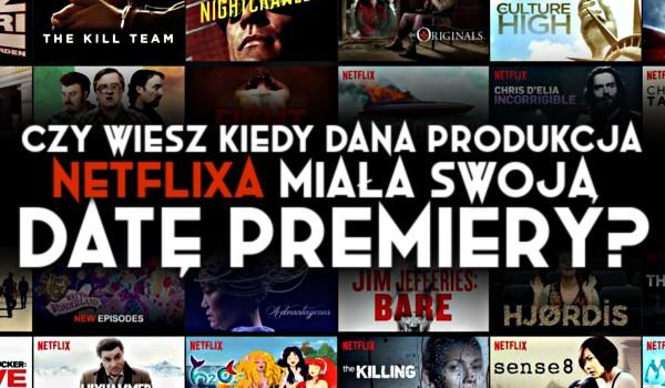 Czy wiesz, kiedy dana produkcja Netflixa miała swoją datę premiery?