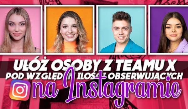 Ułóż osoby z Teamu X pod względem ilości obserwacji na Instagramie!