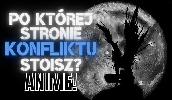 Po której stronie konfliktu stoisz? – anime! #1