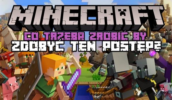 Minecraft – Czy wiesz, co trzeba zrobić, żeby zdobyć ten postęp?