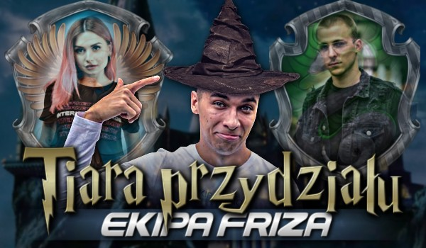 Tiara Przydziału — Ekipa Friza