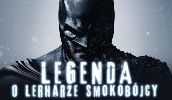 Legenda o Lerharze Smokobójcy