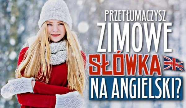 Przetłumaczysz zimowe słówka na angielski?