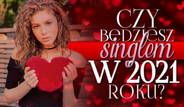 Czy będziesz singlem w 2021 roku?