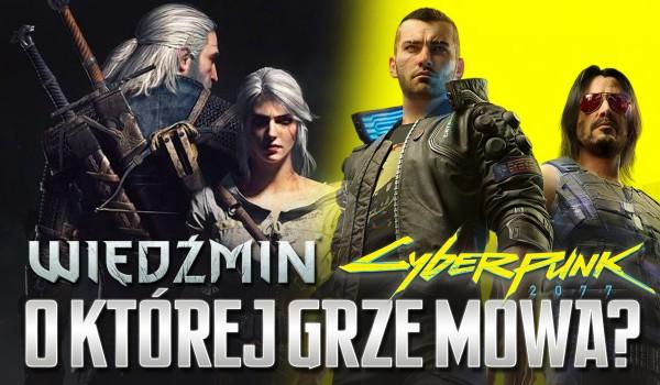 Cyberpunk 2077 czy Wiedźmin – o której grze jest mowa?