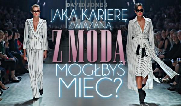 Jaką karierę związaną z modą mógłbyś mieć?