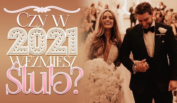 Czy weźmiesz ślub w 2021 roku?