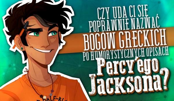 Czy uda Ci się poprawnie nazwać bogów greckich po humorystycznych opisach Percy'ego Jacksona?