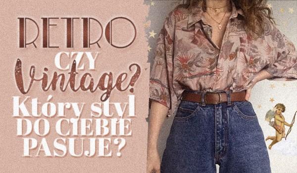Retro czy vintage? Który styl bardziej do Ciebie pasuje?