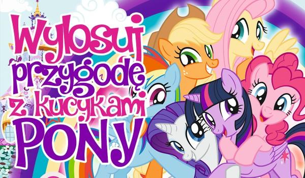 Wylosuj przygodę z kucykami My Little Pony!