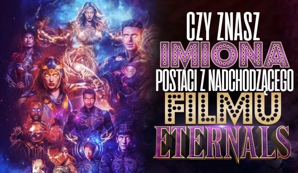 Czy znasz imiona postaci z nadchodzącego filmu Eternals?