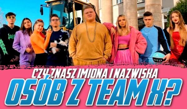 Czy znasz imiona i nazwiska osób z Teamu X? Nikt nie zdobędzie 100% w tym quizie!