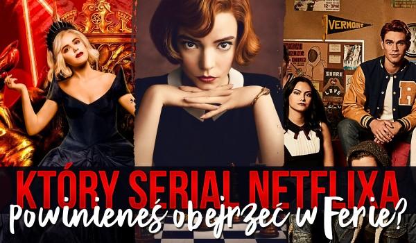 Jaki serial Netflixa powinieneś obejrzeć podczas ferii?