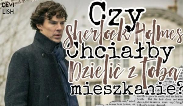 Czy Sherlock Holmes chciałby dzielić z Tobą mieszkanie?
