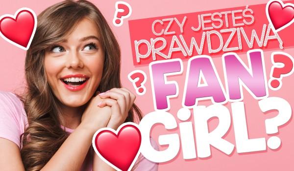 Czy jesteś prawdziwą fangirl?