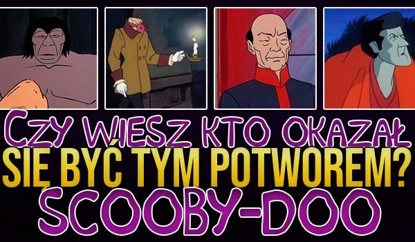 Scooby-Doo: Czy wiesz kto okazał się być tym potworem?