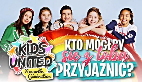 Kto z Kids United Nouvelle Génération mógłby się z Tobą zaprzyjaźnić?