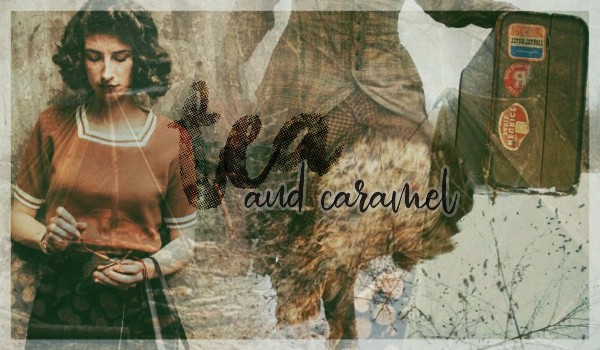 Tea and Caramel |chapter one|