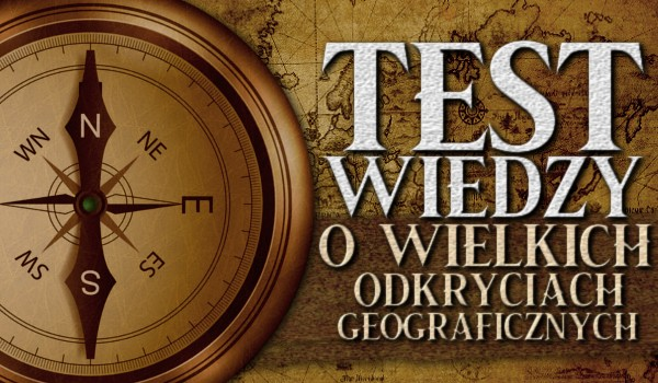 Test wiedzy o Wielkich Odkryciach Geograficznych!