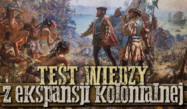 Test wiedzy z ekspansji kolonialnej