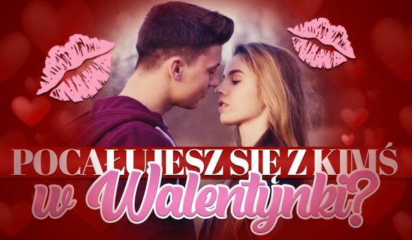 Czy pocałujesz się z kimś w Walentynki?