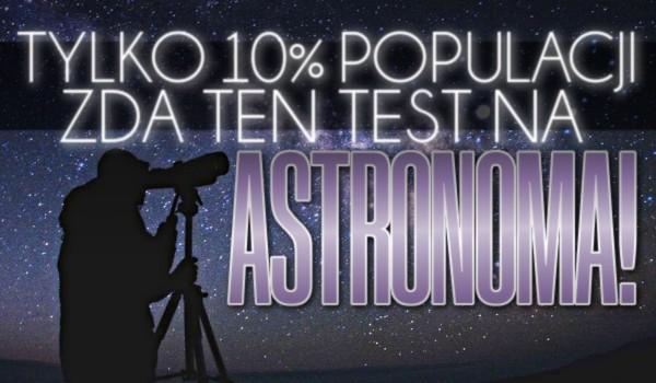 Tylko 10% populacji zda ten test na astronoma – Przetrwanie!