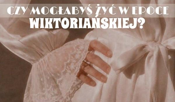 Czy mogłabyś żyć w epoce wiktoriańskiej? Sprawdź!