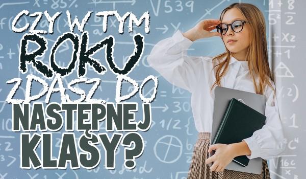Czy w tym roku zdasz do następnej klasy?