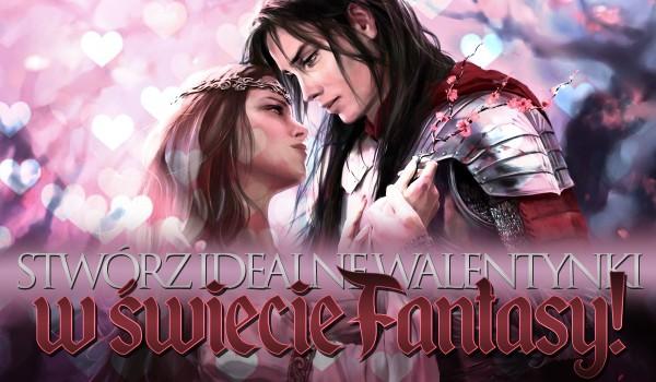 Stwórz swoje idealne Walentynki w świecie fantasy!